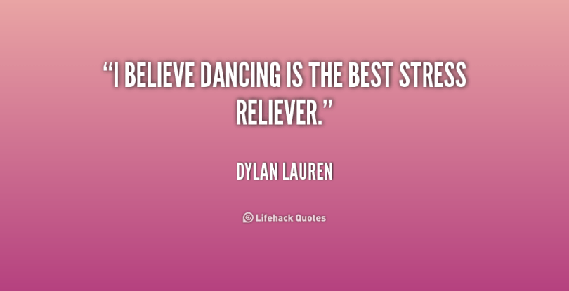 Stress Quotes i believe dancing is the best stress reliever.