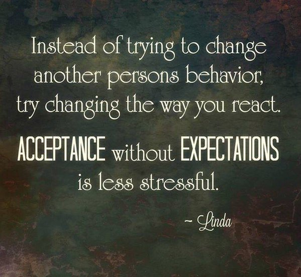 Stress Quotes instead of trying to change another persons behavior, try changing the way you react....