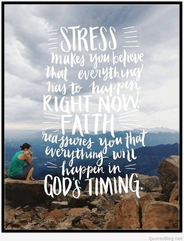 Stress Quotes make you believe that everything has to happen right now....