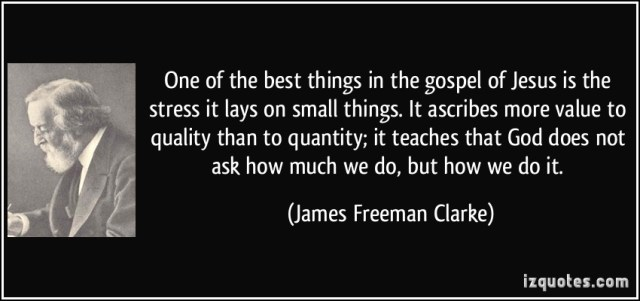 Stress Quotes one of the best things in the gospel of Jesus is the stress it lays on small things....
