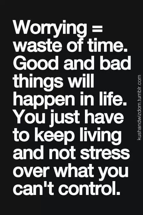 Stress Quotes warring waste of time. good and bad things will happen in life...