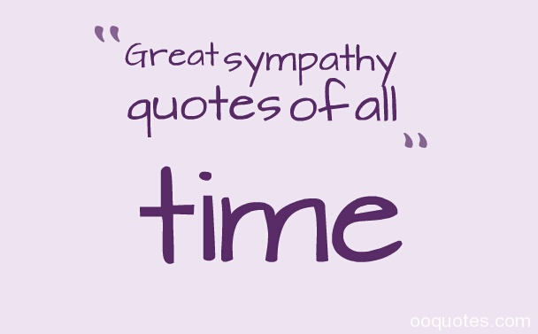 Sympathy Quotes great sympathy quotes of all time.