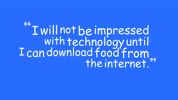 Technology Quotes i will not be impressed with technology until i can download food from the internet.