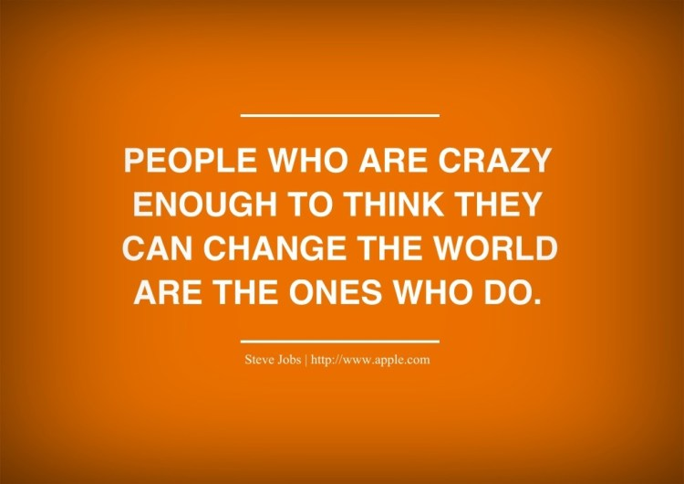 Technology Quotes people who are crazy enough to think they can change the world are the ones who do.