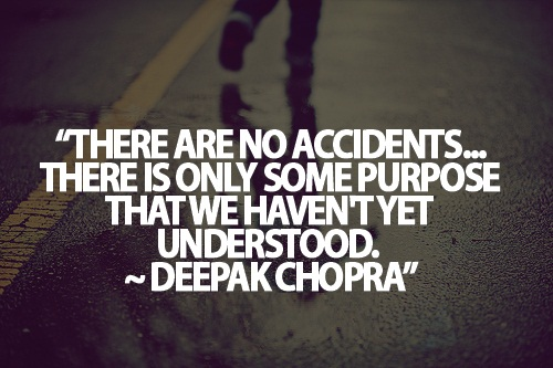 Teen Life Quotes There are no accidents there is only some purpose that we haven't yet understood Deepak Chopra