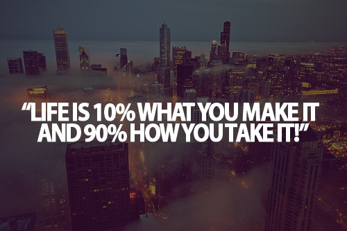 Teen Life Quotes Gorgeous Teen Life Quotes Life Is 10% What You Make It And 90% How You Take