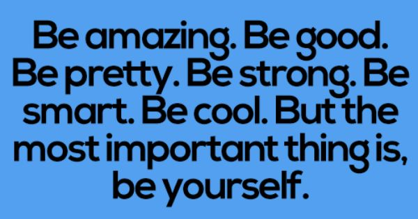 Teen Quotes be amazing. be good. be pretty...