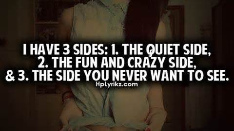 Teen Quotes i have 3 sides. i the quiet side...