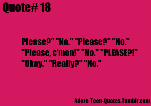 Teen Quotes please. no please. no please, c'mon...