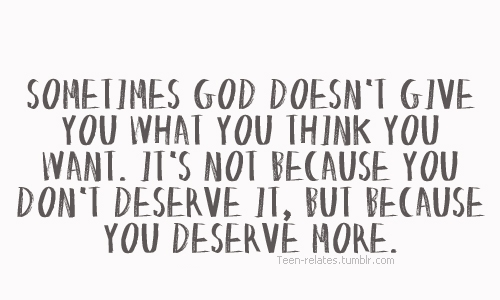 Teen Quotes sometimes god doesn't give you what you think you want..