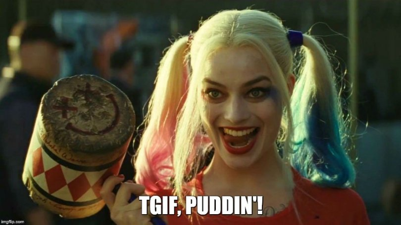 Tgif,Puddin'! Harley Quinn Memes