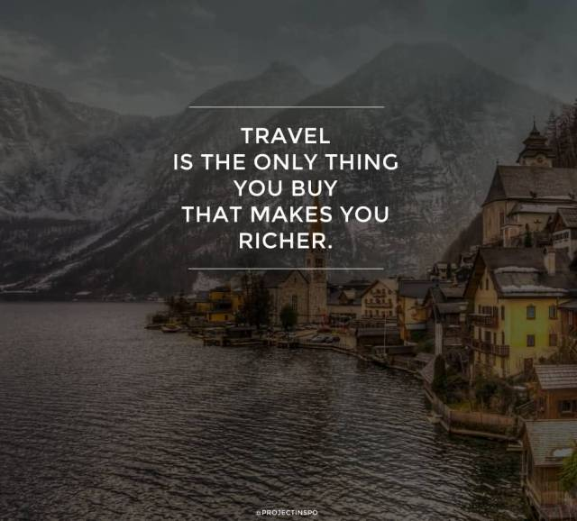 Travel Quotes travel is the only thing you buy that makes you richer..