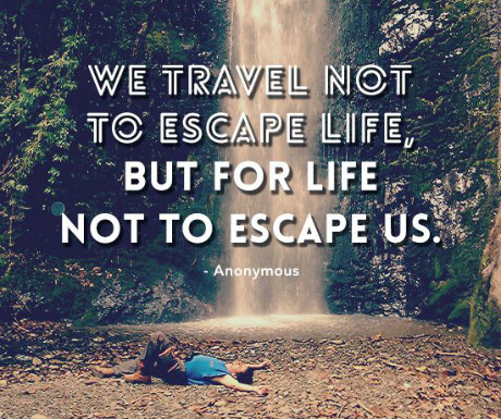 Travel Quotes we travel not to escape life, but for life not to escape us..