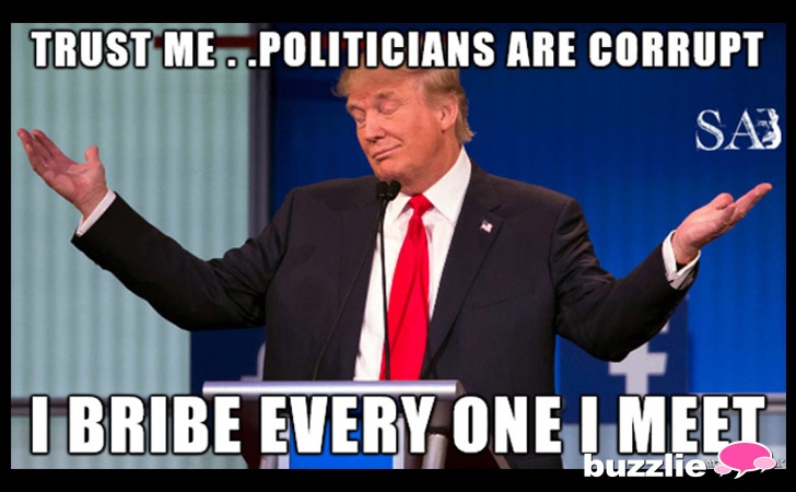 Trust Me..Politicians Are Corrupt I Bribe Every One I Meet Donald Trump Meme