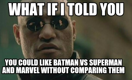 What If I Told You Could Like Batman VS Superman Batman Meme Pictures