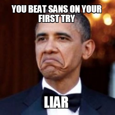 You Beat sans On Your First Try Liar Meme Image