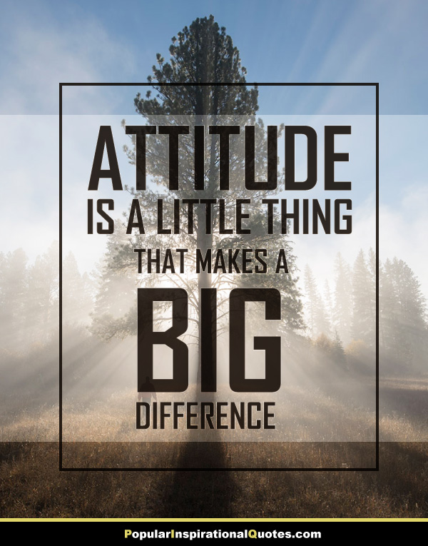 attitude is a little things that makes a big difference.