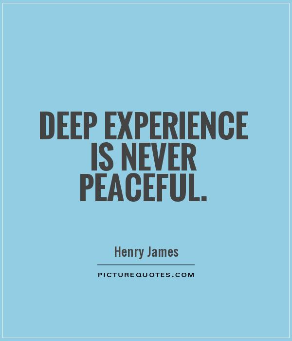 experience sayings deep experience is never peaceful