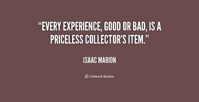experience sayings every experience good or bad is a priceless collector's item