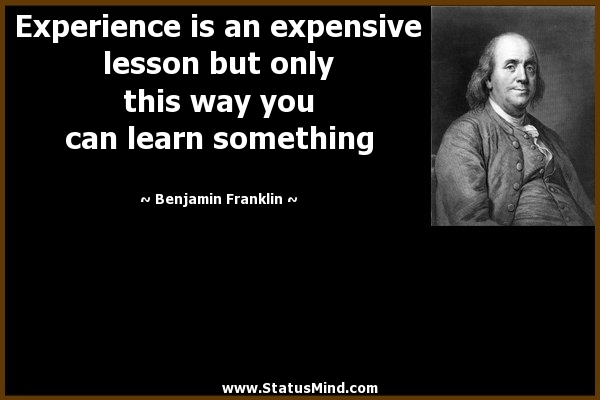 experience sayings experience is an expensive lesson but only this way you can learn something