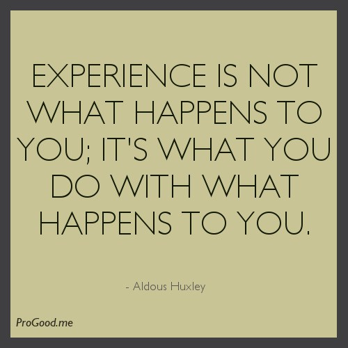 experience sayings experience is not what happens to you it's what you do with what happens to you