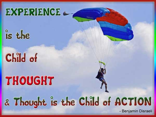 experience sayings experience is the child of thought is the child of action