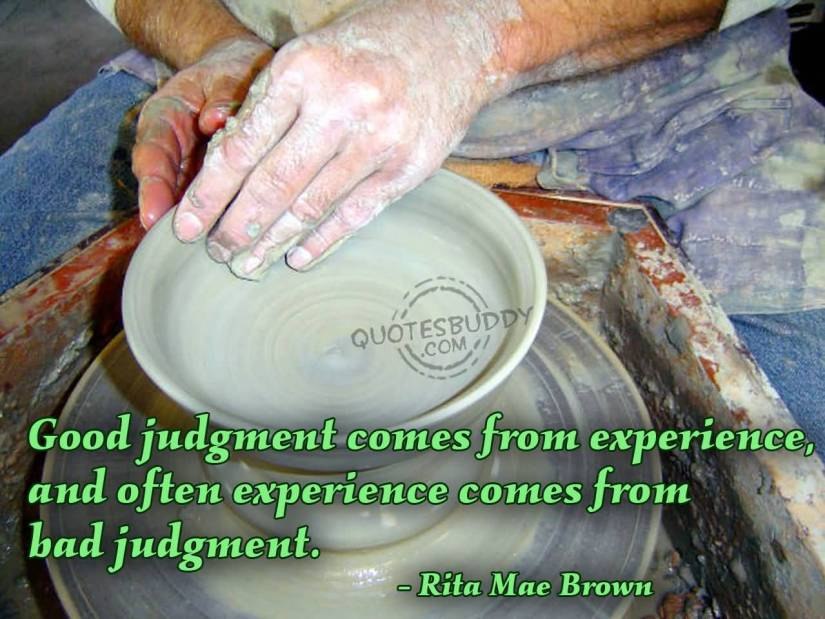 experience sayings good judgment comes from experience and often experience comes from bad judgment