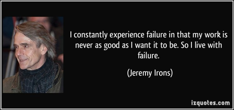 experience sayings i constantly experience failur in that my work is never as good as i want it to be.