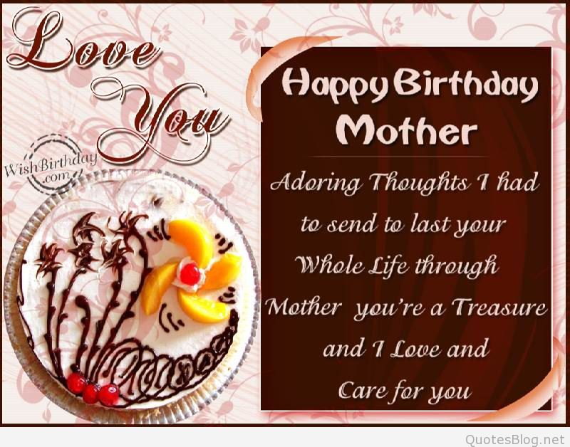 happy birthday mother adoring thoughts i had to send to last your whole life through mother you're a treasure and i love and i love and care for you.