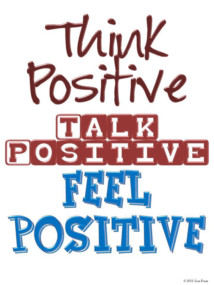 think positive talk positive feel positive.