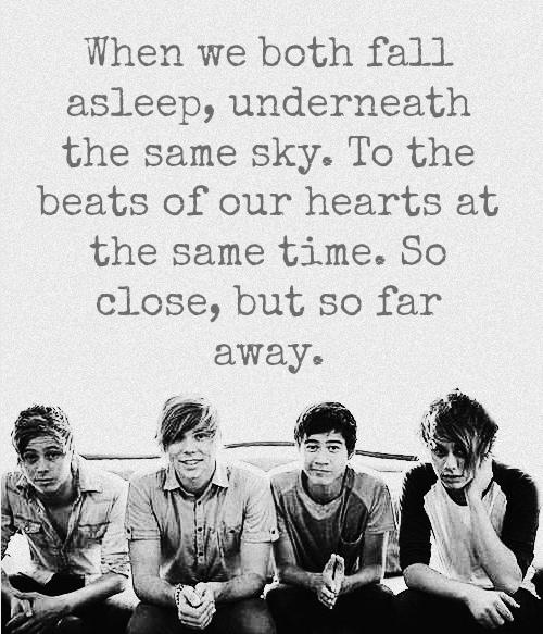5Sos Quotes when we both fall asleep underneath the same sky to the beats of our hearts at the
