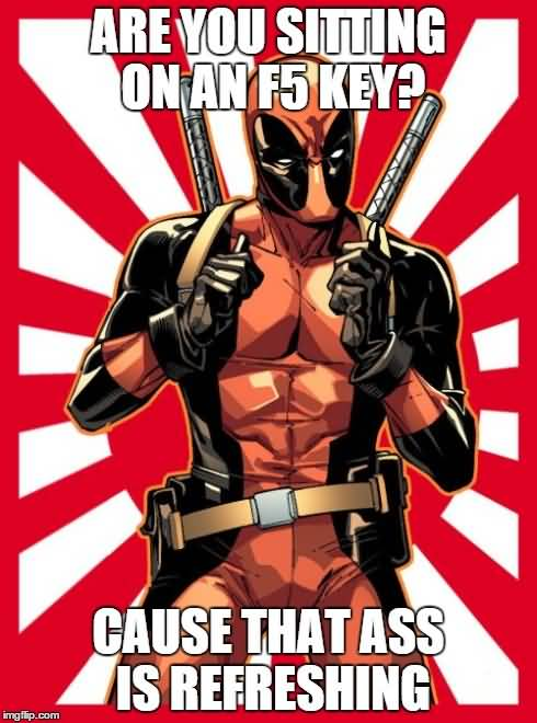 Are You Sitting On An F5 Key Funny Deadpool Meme