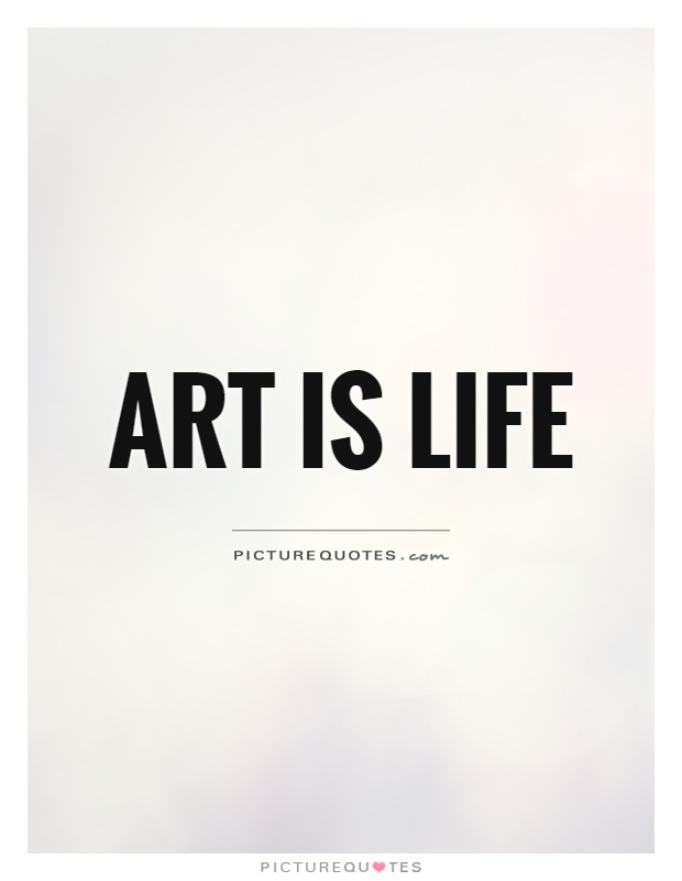 Art Quotes About Life Prepossessing Art Quotes Art Is Life  Picsmine