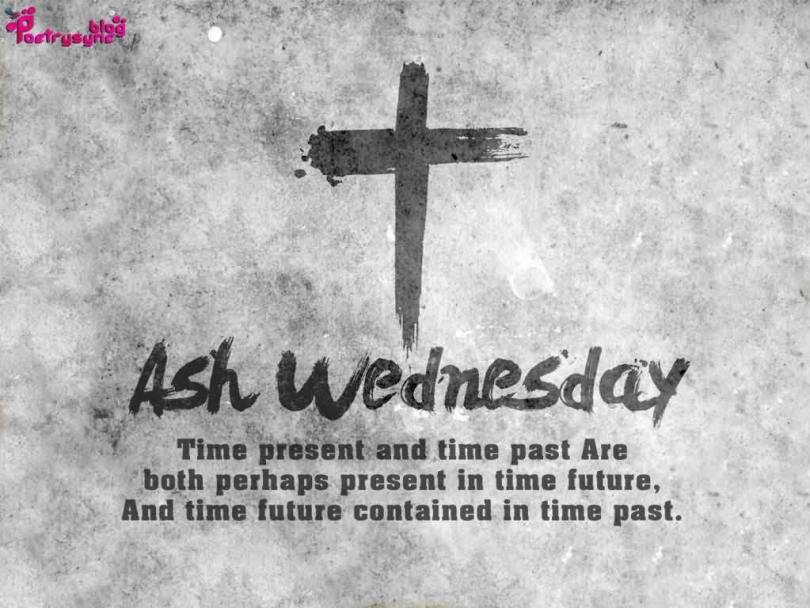 Ash Wednesday Time Present And Time Past Are Both Perhaps Present In Time Future