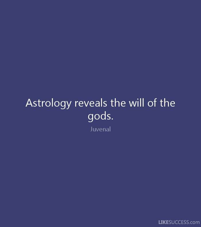 Astrology Quotes astrology reveals the will of the gods