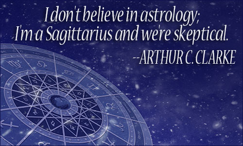 Astrology Sayings i don't believe in astrology I'm a Sagittarius