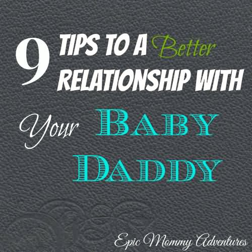 Baby Daddy Quotes 9 tip to a better relationship with your baby daddy