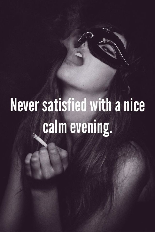 Bad Bitch Quotes never satisfied with a nice calm evening