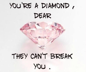 Bad Bitch Quotes you're a diamond dear they can't break