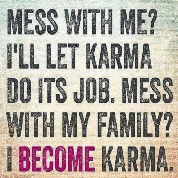 Bitch Quotes mess with me i'll let karma do its jobs