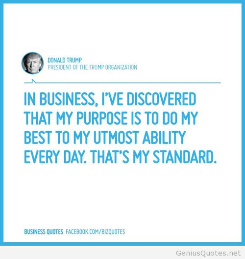 Business Quotes in business I've discovered that my purpose is to do my best to my utmost
