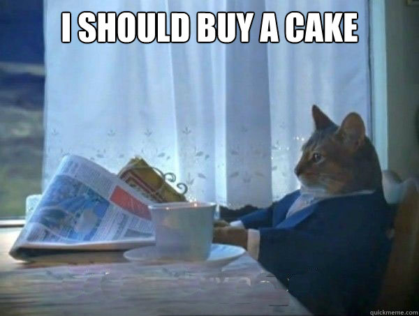 Cake Meme i should buy a cake