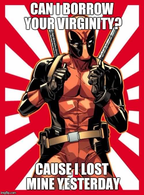 Can I Borrow Your Virginity Cause I Lost Mine Funny Deadpool Meme