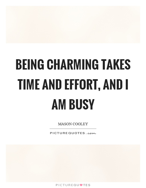 Charming Quotes being charming takes time and effort and