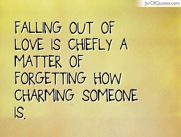 Charming Quotes falling out of love is chiefly a matter