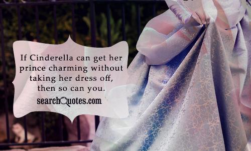 Charming Quotes if Cinderella can get her prince charming without taking