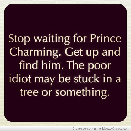Charming Quotes stop waiting for prince charming