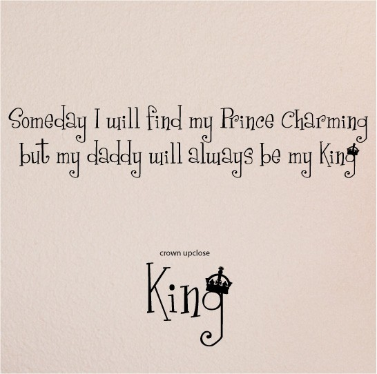 Charming sayings someday i will find my prince charming but my daddy