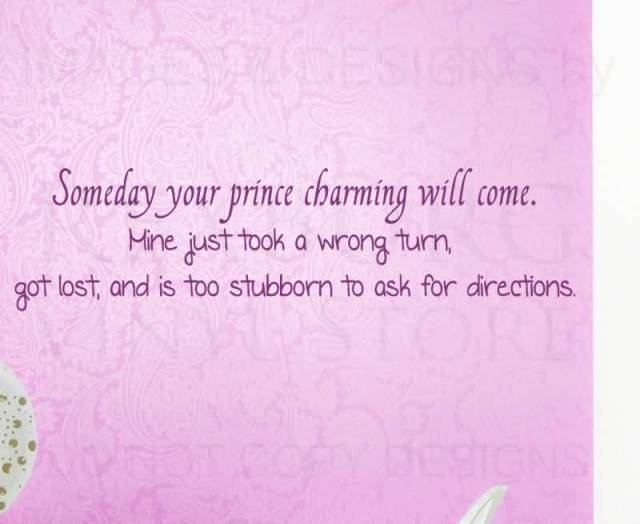 Charming sayings someday your prince charming will come