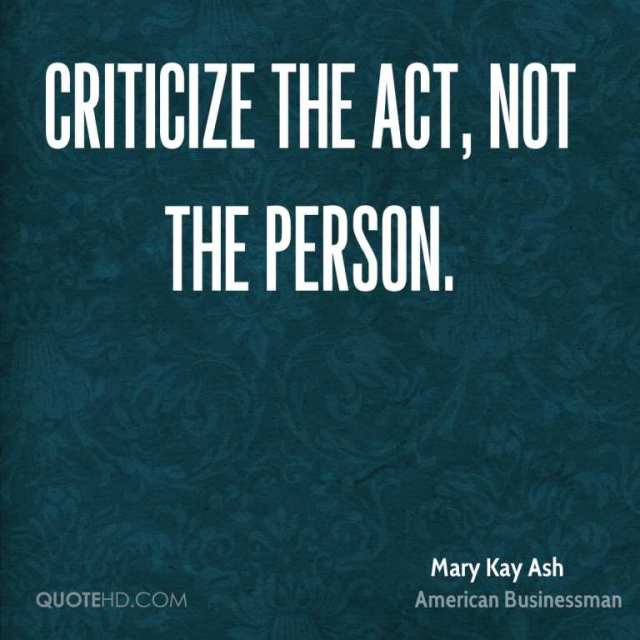 Criticize sayings criticize the fact not the person
